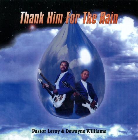 CD cover for Thank Him for the Rain by Pastor Leroy and Dewayne Williams
